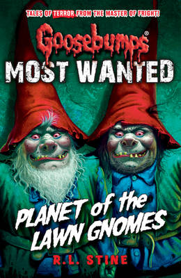Most Wanted: Planet of the Lawn Gnomes - Goosebumps 1 (Paperback)