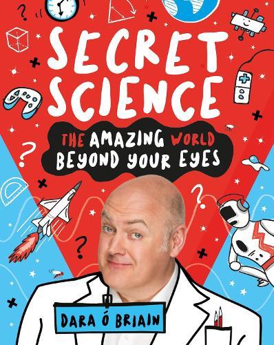 Secret Science: The Amazing World Beyond Your Eyes (Hardback)