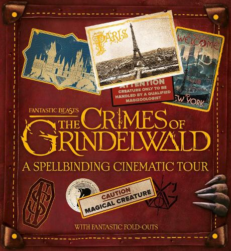 A Spellbinding Cinematic Tour - Fantastic Beasts: The Crimes of Grindelwald (Hardback)