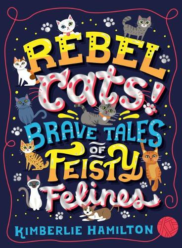 Rebel Cats! Brave Tales of Feisty Felines (Paperback)