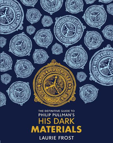 The Definitive Guide to Philip Pullman's His Dark Materials: The Original Trilogy - His Dark Materials (Hardback)