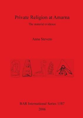 Private Religion at Amarna: The material evidence - British Archaeological Reports International Series (Paperback)