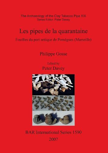 The Archaeology of the Clay Tobacco Pipe XIX. Les Pipes De La Quarantaine: Fouilles du port antique de Pomegues (Marseille) - British Archaeological Reports International Series (Paperback)