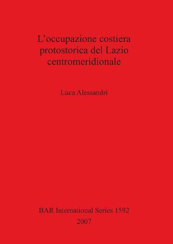 L' occupazione costiera protostorica del Lazio centromeridionale - British Archaeological Reports International Series (Paperback)