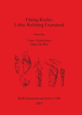 Fitting Rocks: Lithic Refitting Examined - British Archaeological Reports International Series (Paperback)