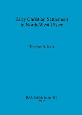 Early Christian Settlement in North-West Ulster - British Archaeological Reports British Series (Paperback)
