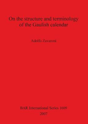 On the Structure and Terminology of the Gaulish Calendar - British Archaeological Reports International Series (Paperback)