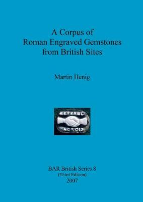 A Corpus of Roman Engraved Gemstones from British Sites - British Archaeological Reports British Series (Paperback)