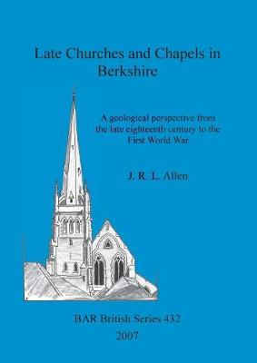 Late Churches and Chapels in Berkshire: A geological perspective from the late eighteenth century to the First World War - British Archaeological Reports British Series (Paperback)