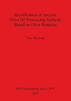 Identification of Ancient Olive Oil Processing Methods Based on Olive Remains - British Archaeological Reports International Series (Paperback)