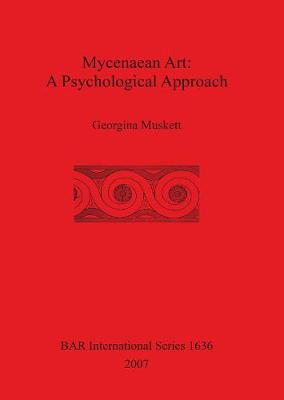 Mycenaean Art: A Psychological Approach - British Archaeological Reports International Series (Paperback)