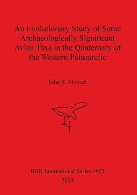 An Evolutionary Study of Some Archaeologically Significant Avian Taxa in the Quaternary of the Western Palaearctic - British Archaeological Reports International Series (Paperback)