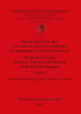 On Shelter's Ledge: Histories Theories and Methods of Rockshelter Research /Pres du Bord d'Un Abri: Les Histories Theories et Methodes de Recherches S: On Shelter's Ledge: Histories Theories and Methods of Rockshelter Research /Pres du bord d'un abri: Les histories theories et methodes de recherches s Proceedings of the XV UISPP World Congress (Lisbon, 4-9 September 2006) v. 14 - British Archaeological Reports International Series (Paperback)