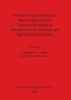 On the Fringe of Society: Archaeological and Ethnoarchaeological Perspectives on Pastoral and Agricultural Societies - British Archaeological Reports International Series (Paperback)