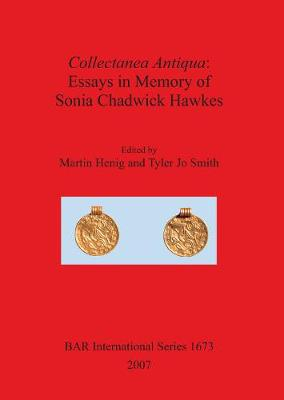 Collectanea Antiqua: Essays in Memory of Sonia Chadwick Hawkes - British Archaeological Reports International Series (Paperback)