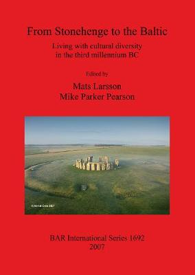 From Stonehenge to the Baltic: Living with cultural diversity in the third millennium BC - British Archaeological Reports International Series (Paperback)