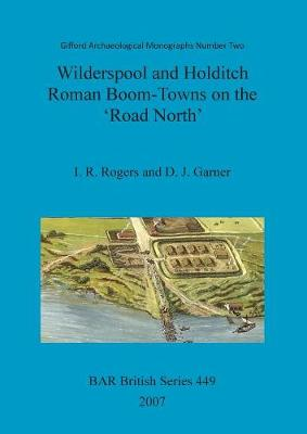 Wilderspool and Holditch: Wilderspool and Holditch: Roman Boom-Towns on the 'Road North' Gifford Archaeological Monographs Pt. 2 - British Archaeological Reports British Series (Paperback)