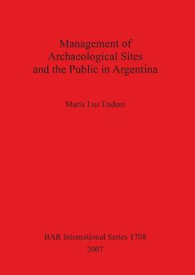 Management of Archaeological Sites and the Public in Argentina - British Archaeological Reports International Series (Paperback)