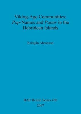 Viking-Age Communities: Pap-Names and Papar in the Hebridean Islands - British Archaeological Reports British Series (Paperback)