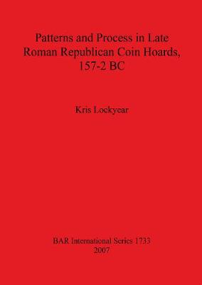 Patterns and Process in Late Roman Republican Coin Hoards 157-2 BC - British Archaeological Reports International Series (Paperback)