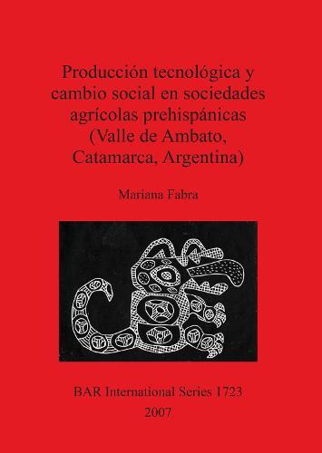 Produccion tecnologica y cambio social en sociedades agricolas prehispanicas (Valle de Ambato Catamarca Argentina) - British Archaeological Reports International Series (Paperback)