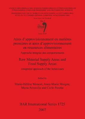 Aires D'approvisionnement en Matieres Premieres et Aires d'Approvisionnement en Ressources Alimentaires/Raw Material Supply Areas and Food Supply Areas: Aires d'approvisionnement en matieres premieres et aires d'approvisionnement en ressources alimentaires/Raw Material Supply Areas and Food Supply Ar Proceedings of the XV UISPP World Congress (Lisbon, 4-9 September 2006) Pt. 5 - British Archaeological Reports International Series (Paperback)