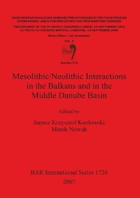 Mesolithic/Neolithic Interactions in the Balkans and in the Middle Danube Basin: Session C18 - British Archaeological Reports International Series (Paperback)