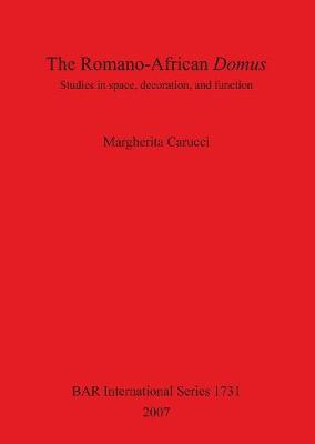 The Romano-African Domus: Studies in Space Decoration and Function: Studies in space, decoration, and function - British Archaeological Reports International Series (Paperback)