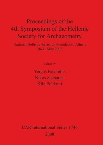 Proceedings of the 4th Symposium of the Hellenic Society for Archaeometry: National Hellenic Research Foundation, Athens 28-31 May 2003 - British Archaeological Reports International Series (Paperback)