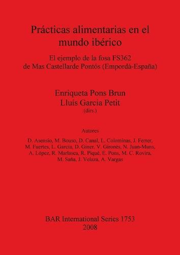 Practicas alimentarias en el mundo iberico: El ejemplo de la fosa FS362 de Mas Castellarde Pontos (Emporda-Espana) - British Archaeological Reports International Series (Paperback)