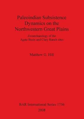 Paleoindian Subsistence Dynamics on the Northwestern Great Plains: Zooarchaeology of the Agate Basin and Clary Ranch - British Archaeological Reports International Series (Paperback)