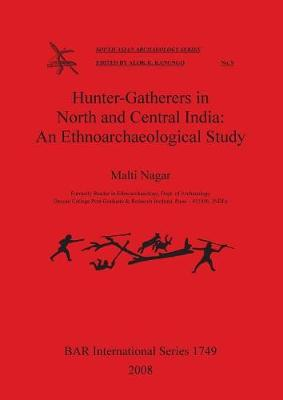 Hunter-Gatherers in North and Central India: An Ethnoarchaeological Study - British Archaeological Reports International Series (Paperback)