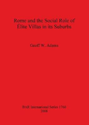 Rome and the Social Role of Elite Villas in its Suburbs - British Archaeological Reports International Series (Paperback)
