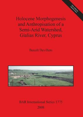 Holocene Morphogenesis and Anthropisation of a Semi-Arid Watershed Gialias River Cyprus - British Archaeological Reports International Series