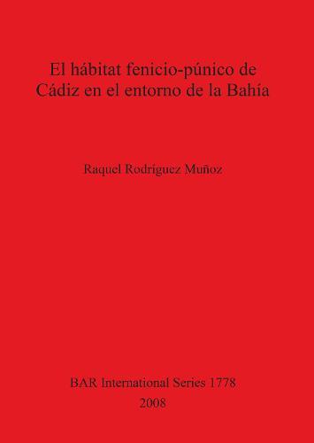 El habitat fenicio-punico de Cadiz en el entorno de la Bahia - British Archaeological Reports International Series (Paperback)
