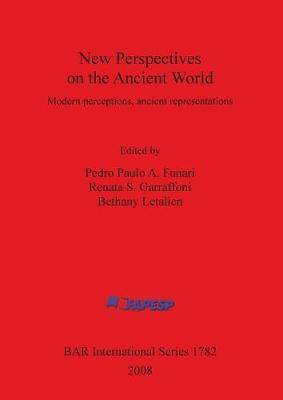 New Perspectives on the Ancient World: Modern perceptions, ancient representations - British Archaeological Reports International Series (Paperback)