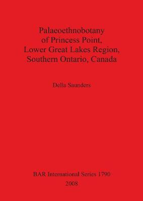 Palaeoethnobotany of Princess Point Lower Great Lakes Region Southern Ontario Canada - British Archaeological Reports International Series (Paperback)
