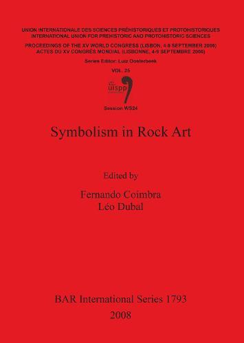 Symbolism in Rock Art: Symbolism in Rock Art Proceedings of the XV UISPP World Congress (Lisbon, 4-9 September 2006) / Actes Du XV Congres Mondia v. 25 - British Archaeological Reports International Series (Paperback)