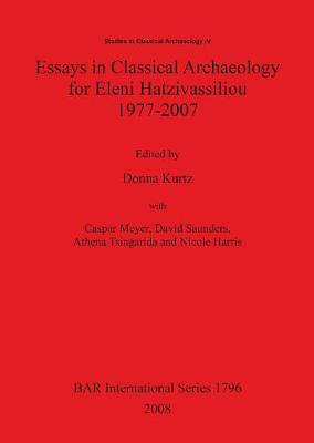 Essays in Classical Archaeology for Eleni Hatzivassiliou 1977-2007 - British Archaeological Reports International Series (Paperback)