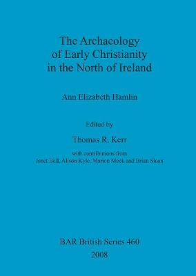 The Archaeology of Early Christianity in the North of Ireland - British Archaeological Reports British Series (Paperback)