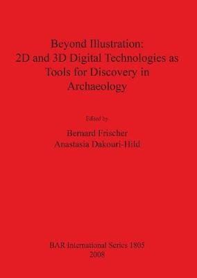 Beyond Illustration: 2D and 3D Digital Technologies as Tools for Discovery in Archaeology - British Archaeological Reports International Series (Paperback)