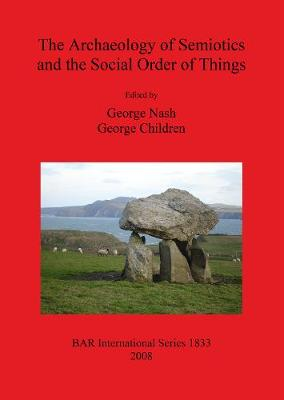 The Archaeology of Semiotics and the Social Order of Things - British Archaeological Reports International Series (Paperback)