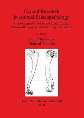 Current Research in Animal Palaeopathology: Proceedings of the Second ICAZ Animal Palaeopathology Working Group Conference - British Archaeological Reports International Series (Paperback)