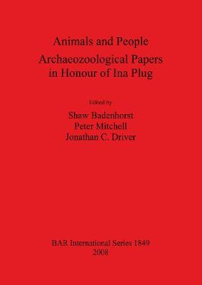 Animals and People: Archaeozoological Papers in Honour of Ina Plug - British Archaeological Reports International Series (Paperback)