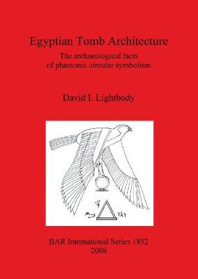 Egyptian Tomb Architecture: The archaeological facts of pharaonic circular symbolism - British Archaeological Reports International Series (Paperback)