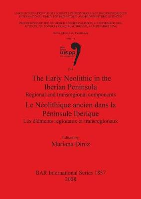 The Early Neolithic in the Iberian Peninsula/Le Neolithique Ancien Dans La Peninsule Iberique: Regional and transregional components / Les elements regionaux et transregionaux - British Archaeological Reports International Series (Paperback)