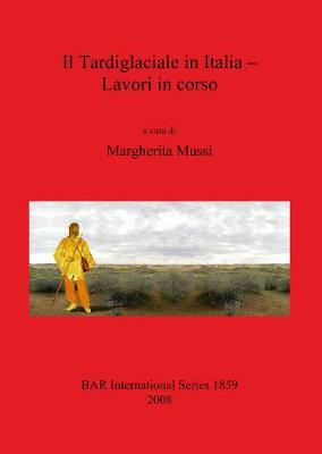 Il Tardiglaciale in Italia - Lavori in corso - British Archaeological Reports International Series (Paperback)