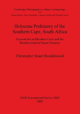 Holocene Prehistory of the Southern Cape, South Africa: Excavations at Blombos Cave and the Blombosfontein Nature Reserve - British Archaeological Reports International Series (Paperback)