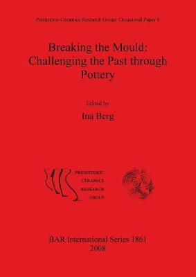 Breaking the Mould: Challenging the Past through Pottery - British Archaeological Reports International Series (Paperback)