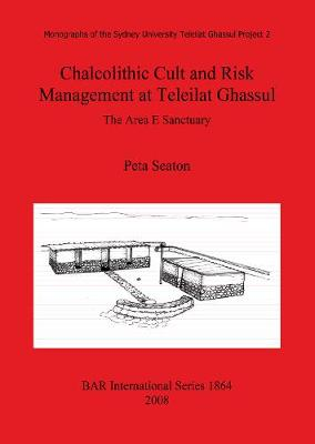 Chalcolithic Cult and Risk Management at Teleilat Ghassul: The Area E Sanctuary - British Archaeological Reports International Series (Paperback)